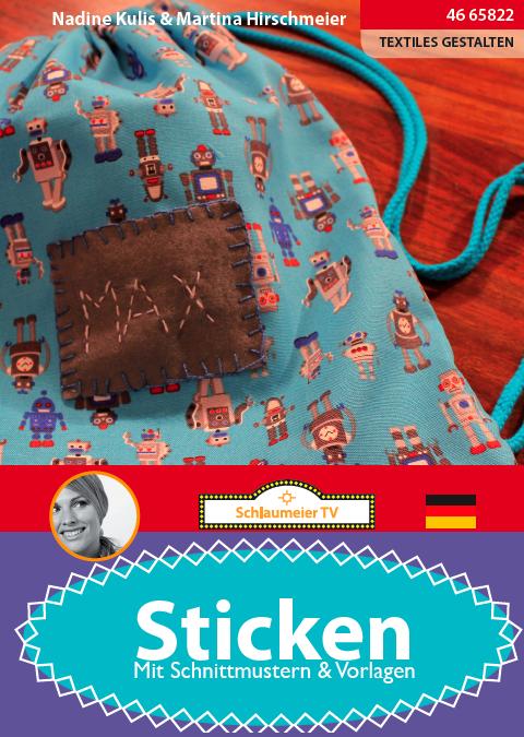Nähen & Sticken für Mini-Designer. Für den Textilkundeunterricht in der Grundschule und allen weiterführenden Schulen, DIY Begeisterte und Textilkünstler. Sticken mit Nadine Kulis und Martina Hirschmeier.